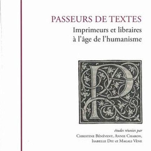 Passeurs de textes Imprimeurs et libraires à l'âge de l'humanisme