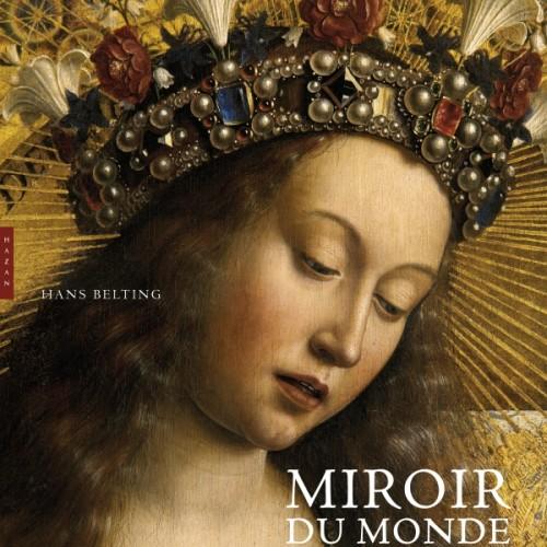 Hans Belting, « Miroir du monde : L'invention du tableau dans les Pays-Bas »