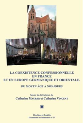 C. Maurer, C. Vincent (dir.) - La coexistence confessionnelle en France et en Europe germanique et orientale du Moyen Age à nos jours