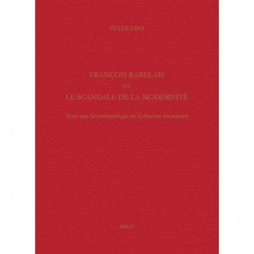 P. Frei, François Rabelais et le scandale de la modernité. Pour une herméneutique de l'obscène renaissant