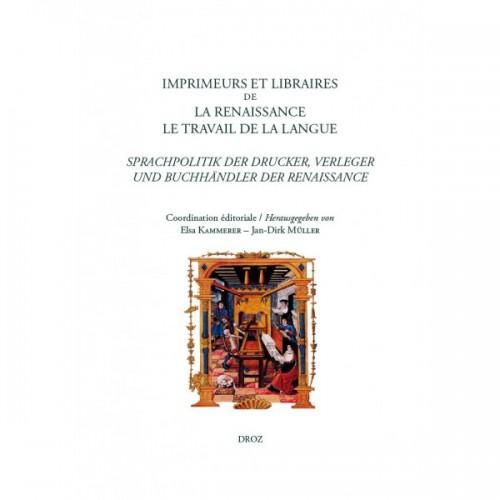 Imprimeurs et libraires de la Renaissance. Le travail de la langue Sprachpolitik der Drucker, Verleger und Buchhändler der Renaissance
