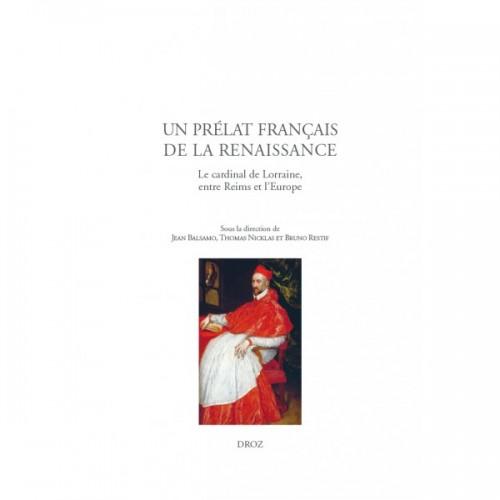 Un prélat français de la Renaissance Le cardinal de Lorraine, entre Reims et l'Europe