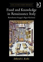 Deborah L. Krohn - Food and Knowledge in Renaissance Italy