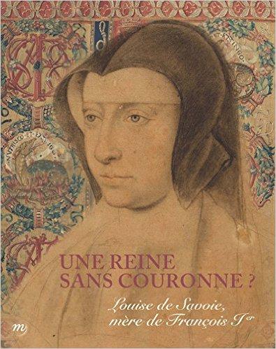 Une reine sans couronne ? : Louise de Savoie, mère de François Ier