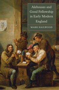 Mark Hailwood, Alehouses and Good Fellowship in Early Modern England