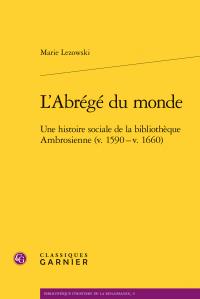 Lezowski (Marie), L'Abrégé du monde - Une histoire sociale de la bibliothèque Ambrosienne (v. 1590 - v. 1660)