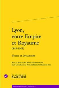Lyon, entre Empire et Royaume (843-1601) Textes et documents