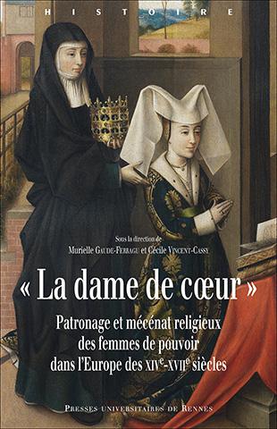 « La dame de cœur » Patronage et mécénat religieux des femmes de pouvoir dans l'Europe des XIVe-XVIIe siècles