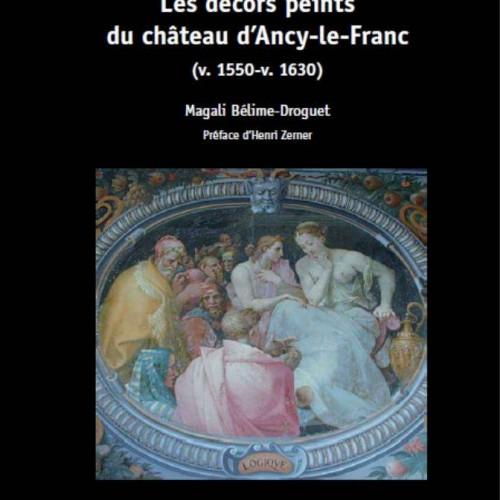 Magali Bélime-Droguet, Les décors peints du châteaux d'Ancy-le-Franc (v. 1550-v. 1630)