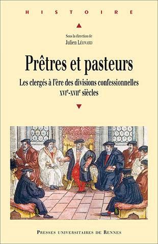 Julien Léonard (dir.) - Prêtres et pasteurs.  Les clergés à l'ère des divisions confessionnelles XVIe-XVIIe siècles
