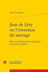 F. Lestringant, Jean de Léry ou l'invention du sauvage - Essai sur l'Histoire d'un voyage faict en la terre du Bresil