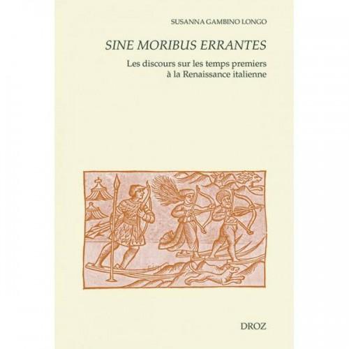 Susanna GAMBINO LONGO, Sine moribus errantes Les discours sur les temps premiers à la Renaissance italienne