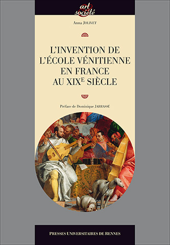 Anna Jolivet - L'invention de l'école vénitienne en France au XIXe siècle
