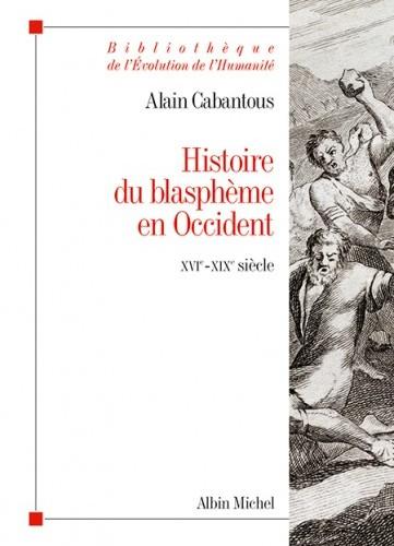 Alain Cabantous - Histoire du blasphème en Occident
