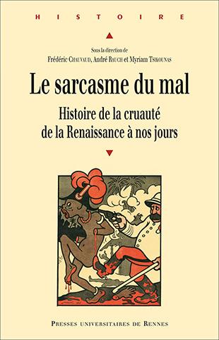 Frédéric Chauvaud, André Rauch et Myriam Tsikounas (dir.) - Le sarcasme du mal. Histoire de la cruauté de la Renaissance à nos jours