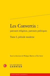Les Convertis: parcours religieux, parcours politiques. Tome I, période moderne