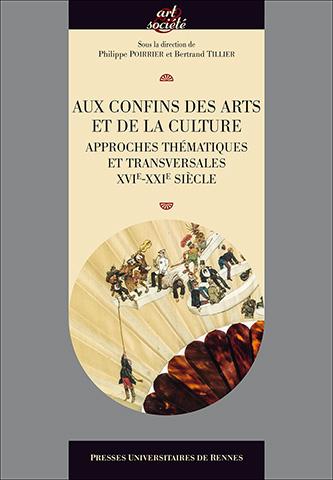 Aux confins des arts et de la culture (approches transversales, XVI-XXIe siècle)