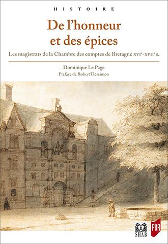 Dominique Le Page, De l'honneur et des épices. Les magistrats de la Chambre des comptes de Bretagne, XVIe-XVIIe siècles