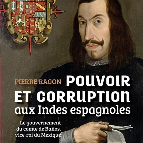 Pierre Ragon, Pouvoir et corruption aux Indes espagnoles - Le gouvernement du comte de Baños, vice-roi du Mexique