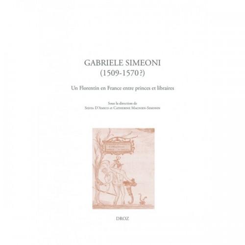 Gabriele Simeoni (1509-1570?) Un Florentin en France entre princes et libraires