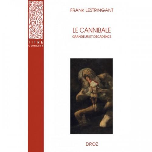 Franck Lestringant, Le cannibale, grandeur et décadence