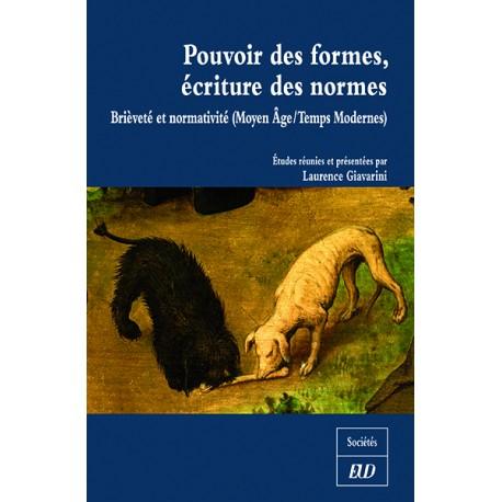 Pouvoir des formes, écriture des normes. Brièveté et normativité (Moyen Âge/ Temps modernes) -  Laurence Giavarini (dir.)