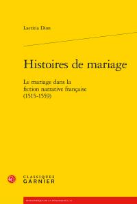 Laetitia Dion - Histoires de mariage - Le mariage dans la fiction narrative française (1515-1559)
