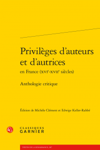 Privilèges d'auteurs et d'autrices en France (XVIe-XVIIe siècles) - Anthologie critique, Michèle Clément et Edwige Keller-Rahbé