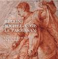 Christophe Brouard et Mathieu Deldicque, Bellini, Michel-Ange, Le Parmesan. L'épanouissement du dessin à la Renaissance