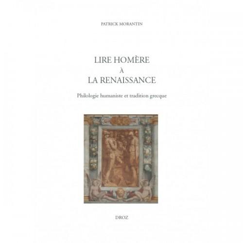 Lire Homère à la Renaissance. Philologie humaniste et tradition grecque