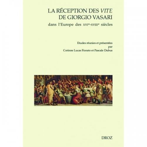 Pascale Dubus, Corinne Lucas Fiorato (dir.), « La Réception des Vite de Giorgio Vasari dans l'Europe des XVIe-XVIIIe siècles »