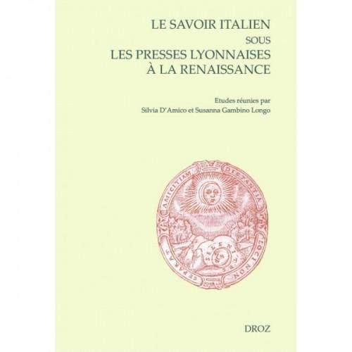 S. d'Amico & S. Longo (dir.), Le savoir italien sous les presses lyonnaises à la Renaissance