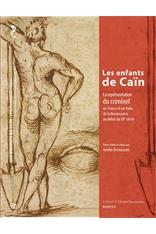 Les enfants de Caïn : la représentation du criminel en France et en Italie, de la Renaissance au début du XXe siècle