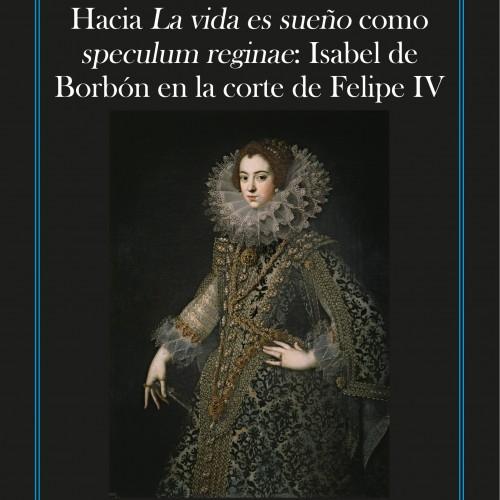 Hacia La vida es sueño como speculum reginae: Isabel de Borbón en la corte de Felipe IV