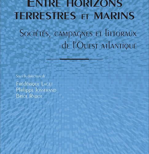 Entre horizons terrestres et marins  Sociétés, campagnes et littoraux de l'Ouest atlantique