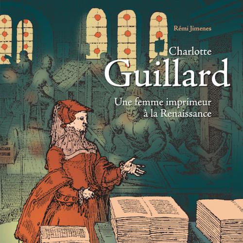 Rémi Jimenes, Charlotte Guillard. Une femme imprimeur à la Renaissance
