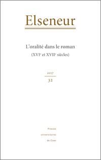 Elseneur n° 32 : L'oralité dans le roman (XVIe et XVIIe siècles), Textes réunis et présentés par Marie-Gabrielle Lallemand et Pascale Mounier, 2017, 188 p., 15 €