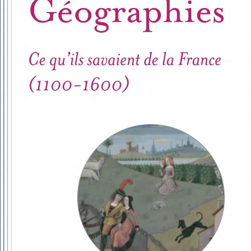 Léonard DAUPHANT, Géographies, Ce qu'ils savaient de la France (1100-1600)