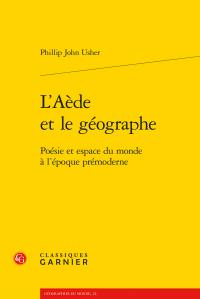 Phillip John Usher, L'Aède et le géographe Poésie et espace du monde à l'époque prémoderne