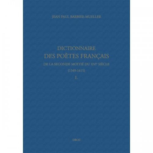 Jean Paul BARBIER-MUELLER (dir.), Dictionnaire des poètes français de la seconde moitié du XVIe siècle (1549-1615). Tome IV