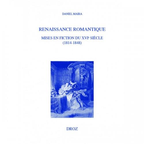 Daniel Maira, Renaissance romantique Mises en fiction du XVIe siècle (1814-1848)