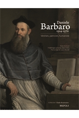 Daniele Barbaro 1514-1570. Vénitien, patricien, humaniste