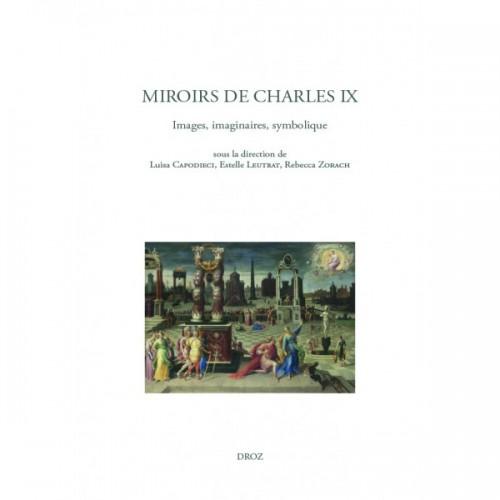 Miroirs de Charles IX. Images, imaginaires, symbolique