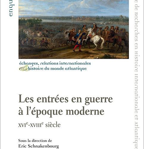Éric Schnakenbourg (dir.), Les entrées en guerre à l'époque moderne  XVIe-XVIIIe siècle