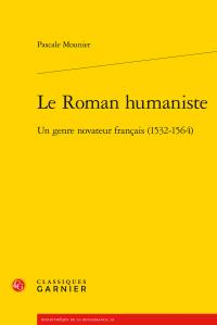 Pascale Mounier,  Le Roman humaniste. Un genre novateur français (1532-1564)
