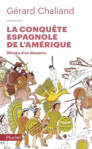 Gérard Chaliand - La conquête espagnole de l'Amérique