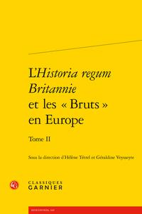L'Historia regum Britannie et les « Bruts » en Europe. Tome II Production, circulation et réception (xiie-xvie siècle)