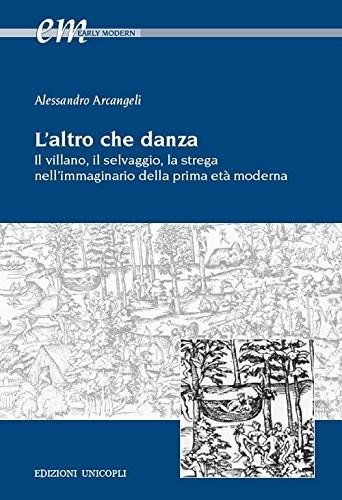 Alessandro Arcangeli, « L'altro che danza », Edizioni Unicopli, 2018