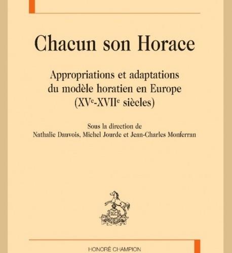 N. Dauvois, M. Jourde et J.-Ch. Monferran (dir.), Chacun son Horace. Appropriations et adaptations du modèle horatien en Europe (XVe-XVIIe s.)