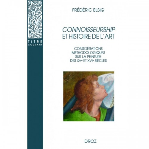 Frédéric ELSIG Connoisseurship et histoire de l'art Considérations méthodologiques sur la peinture des XVe et XVIe siècles